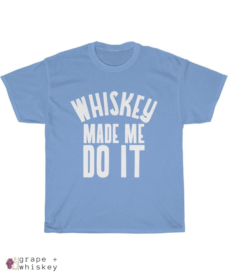 """Whiskey Made Me Do It"" Heavy Cotton Tee - Carolina Blue / 5XL - Grape and Whiskey"