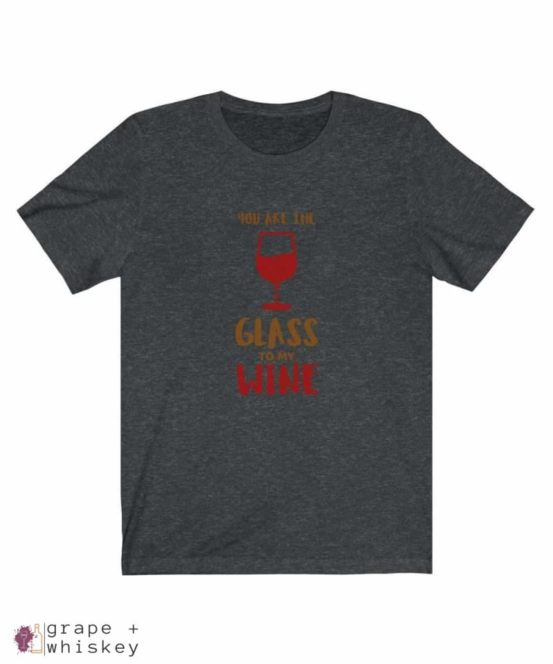 """You are the Glass to My Wine"" Short Sleeve Tee - Dark Grey Heather / 3XL - Grape and Whiskey"