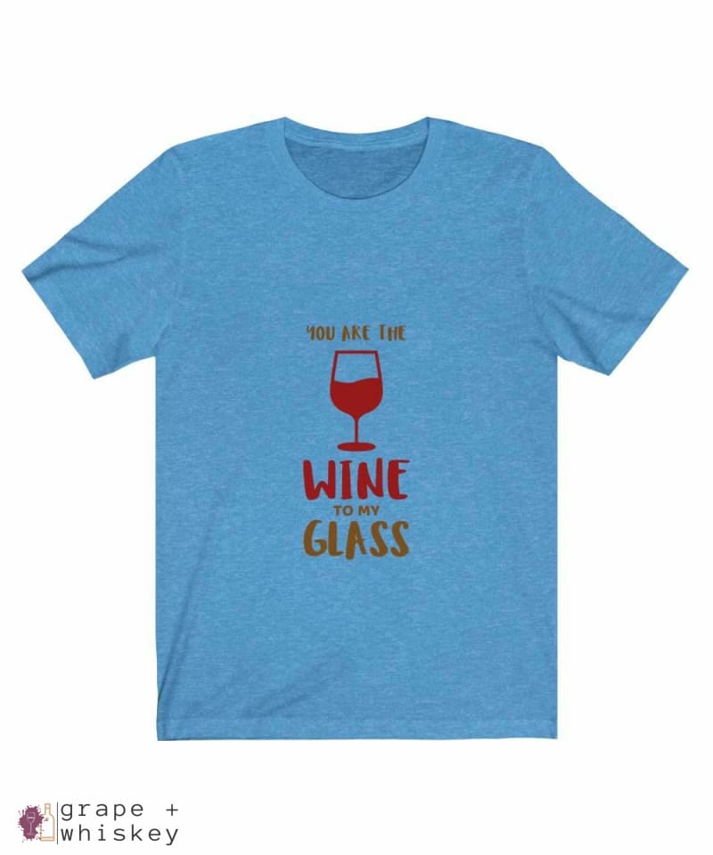 """You are the Wine to my Glass"" Short Sleeve Tee - Heather Columbia Blue / 3XL - Grape and Whiskey"