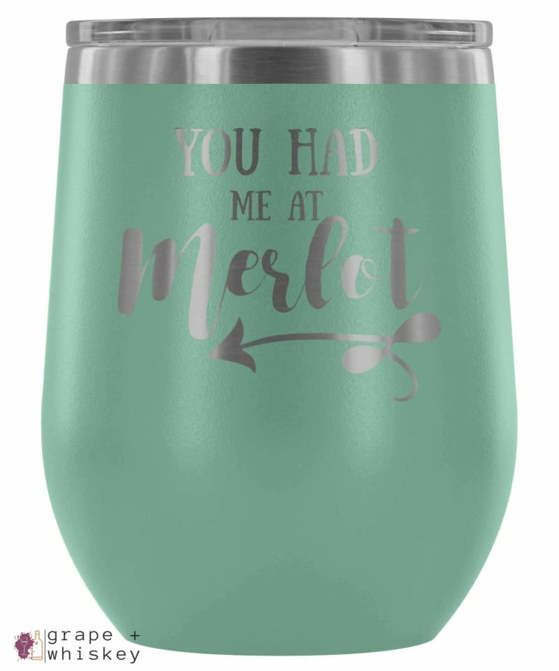 """You Had me at Merlot"" 12oz Stemless Wine Tumbler with Lid - Teal - Grape and Whiskey"