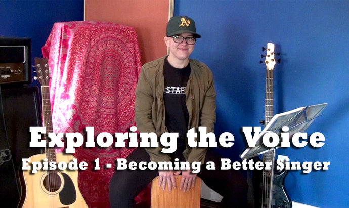Exploring Your Voice Episode 1 - Becoming a Better Singer
