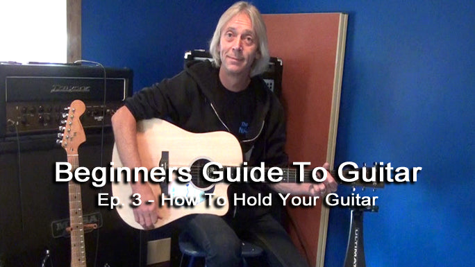 How To Hold Your Guitar - Beginners Guide to Guitar Episode 3