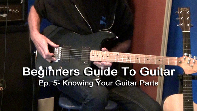 Knowing Your Guitar Parts - Beginners Guitar To Guitar Episode 5