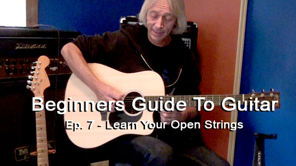 Learn your Open Strings - Beginners Guide to Guitar Episode 7