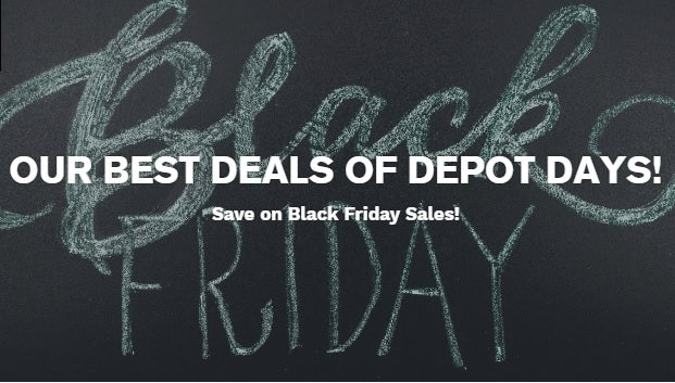 Our Best Deals of Depot Days for Black Friday!