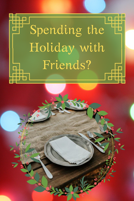 Spending the Holiday with Friends? Here's How to Make Sure They Invite You Back!