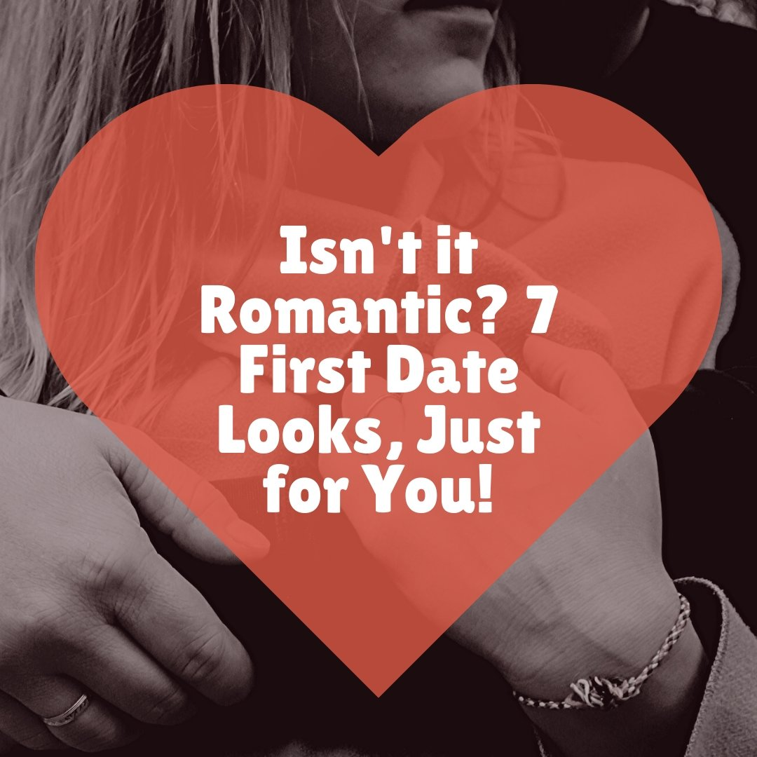 Isn't it Romantic? 7 First Date Looks, Just for You!