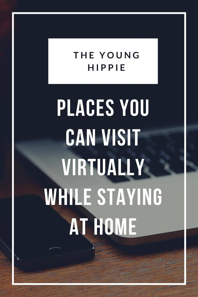 Places You Can Visit (Virtually!) While Staying at Home