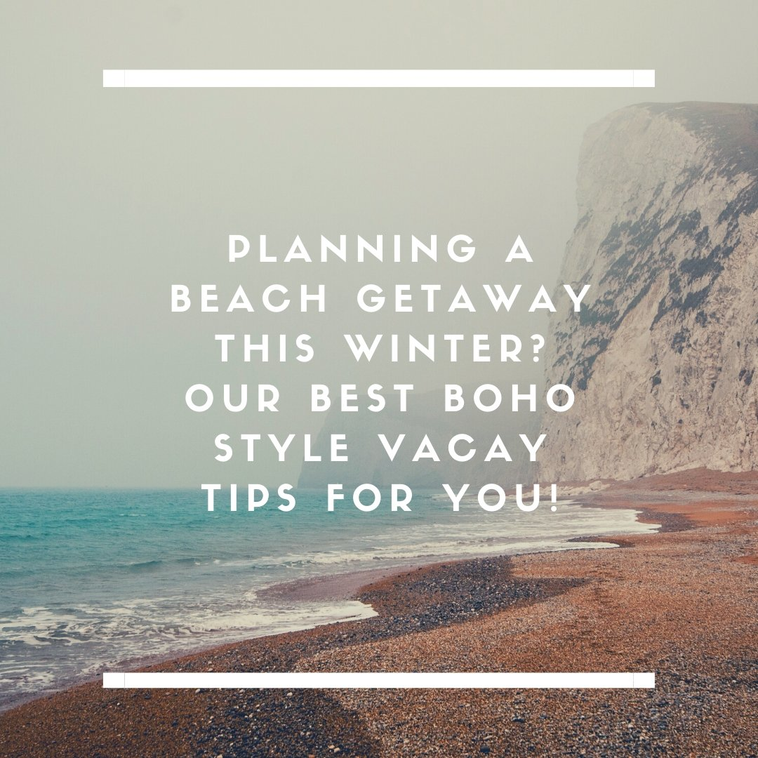 Planning a Beach Getaway this Winter? Our Best Boho Style Vacay Tips for You!