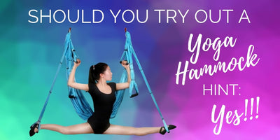 Should You Try Out A Yoga Hammock? (Hint: Yes!)