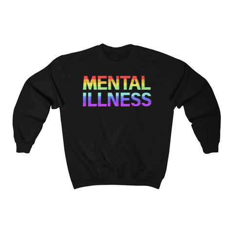 MENTAL ILLNESS SWEATSHIRT