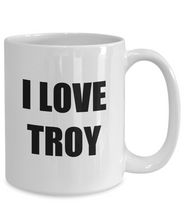 Load image into Gallery viewer, I Love Troy Mug Funny Gift Idea Novelty Gag Coffee Tea Cup-[style]