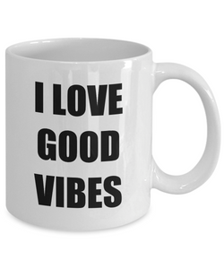 I Love Good Vibes Mug Funny Gift Idea Novelty Gag Coffee Tea Cup-Coffee Mug