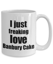 Load image into Gallery viewer, Banbury Cake Lover Mug I Just Freaking Love Funny Gift Idea For Foodie Coffee Tea Cup-Coffee Mug