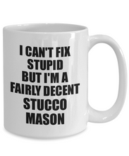 Load image into Gallery viewer, Stucco Mason Mug I Can't Fix Stupid Funny Gift Idea for Coworker Fellow Worker Gag Workmate Joke Fairly Decent Coffee Tea Cup-Coffee Mug
