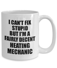 Load image into Gallery viewer, Heating Mechanic Mug I Can't Fix Stupid Funny Gift Idea for Coworker Fellow Worker Gag Workmate Joke Fairly Decent Coffee Tea Cup-Coffee Mug