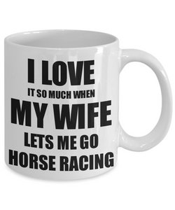 Horse Racing Mug Funny Gift Idea For Husband I Love It When My Wife Lets Me Novelty Gag Sport Lover Joke Coffee Tea Cup-Coffee Mug