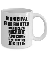 Load image into Gallery viewer, Municipal Fire Fighter Mug Freaking Awesome Funny Gift Idea for Coworker Employee Office Gag Job Title Joke Tea Cup-Coffee Mug