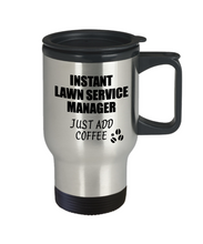 Load image into Gallery viewer, Lawn Service Manager Travel Mug Instant Just Add Coffee Funny Gift Idea for Coworker Present Workplace Joke Office Tea Insulated Lid Commuter 14 oz-Travel Mug