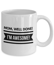 Load image into Gallery viewer, MOM WELL DONE I'M AWESOME MUG-Coffee Mug