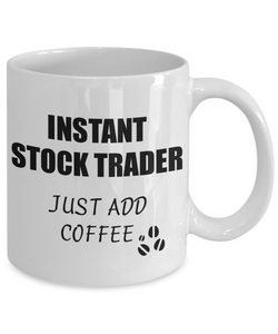 Stock Trader Mug Instant Just Add Coffee Funny Gift Idea for Corworker Present Workplace Joke Office Tea Cup-Coffee Mug