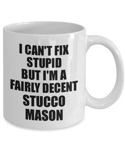 Stucco Mason Mug I Can't Fix Stupid Funny Gift Idea for Coworker Fellow Worker Gag Workmate Joke Fairly Decent Coffee Tea Cup-Coffee Mug