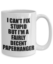 Load image into Gallery viewer, Paperhanger Mug I Can't Fix Stupid Funny Gift Idea for Coworker Fellow Worker Gag Workmate Joke Fairly Decent Coffee Tea Cup-Coffee Mug