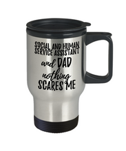 Load image into Gallery viewer, Funny Social and Human Service Assistant Dad Travel Mug Gift Idea for Father Gag Joke Nothing Scares Me Coffee Tea Insulated Lid Commuter 14 oz Stainless Steel-Travel Mug
