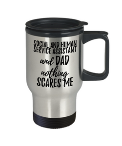 Funny Social and Human Service Assistant Dad Travel Mug Gift Idea for Father Gag Joke Nothing Scares Me Coffee Tea Insulated Lid Commuter 14 oz Stainless Steel-Travel Mug