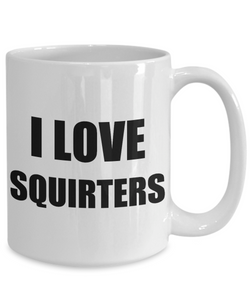 I Love Squirters Mug Funny Gift Idea Novelty Gag Coffee Tea Cup-Coffee Mug