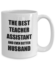 Load image into Gallery viewer, Teacher Assistant Husband Mug Funny Gift Idea for Lover Gag Inspiring Joke The Best And Even Better Coffee Tea Cup-Coffee Mug