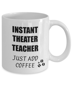 Theater Teacher Mug Instant Just Add Coffee Funny Gift Idea for Corworker Present Workplace Joke Office Tea Cup-Coffee Mug