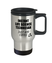 Load image into Gallery viewer, Life Science Technician Travel Mug Instant Just Add Coffee Funny Gift Idea for Coworker Present Workplace Joke Office Tea Insulated Lid Commuter 14 oz-Travel Mug