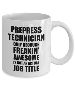 Prepress Technician Mug Freaking Awesome Funny Gift Idea for Coworker Employee Office Gag Job Title Joke Tea Cup-Coffee Mug