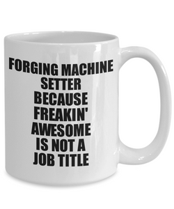 Forging Machine Setter Mug Freaking Awesome Funny Gift Idea for Coworker Employee Office Gag Job Title Joke Tea Cup-Coffee Mug