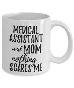 Medical Assistant Mom Mug Funny Gift Idea for Mother Gag Joke Nothing Scares Me Coffee Tea Cup-Coffee Mug