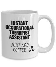 Load image into Gallery viewer, Occupational Therapist Assistant Mug Instant Just Add Coffee Funny Gift Idea for Coworker Present Workplace Joke Office Tea Cup-Coffee Mug