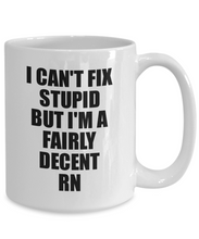 Load image into Gallery viewer, RN Mug I Can't Fix Stupid Funny Gift Idea for Coworker Fellow Worker Gag Workmate Joke Fairly Decent Coffee Tea Cup-Coffee Mug