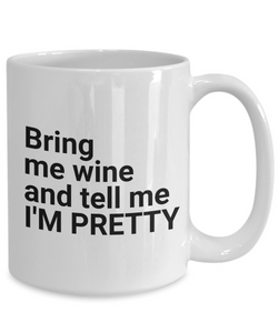 Bring me WINE and tell me I'M PRETTY Mom Mug-Coffee Mug