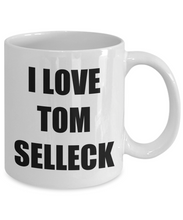 Load image into Gallery viewer, I Love Tom Selleck Mug Funny Gift Idea Novelty Gag Coffee Tea Cup-[style]