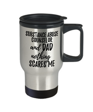 Load image into Gallery viewer, Funny Substance Abuse Counselor Dad Travel Mug Gift Idea for Father Gag Joke Nothing Scares Me Coffee Tea Insulated Lid Commuter 14 oz Stainless Steel-Travel Mug