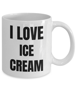I Love Ice Cream Mug Funny Gift Idea Novelty Gag Coffee Tea Cup-Coffee Mug