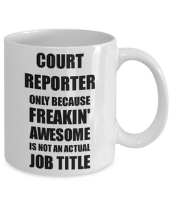 Court Reporter Mug Freaking Awesome Funny Gift Idea for Coworker Employee Office Gag Job Title Joke Coffee Tea Cup-Coffee Mug