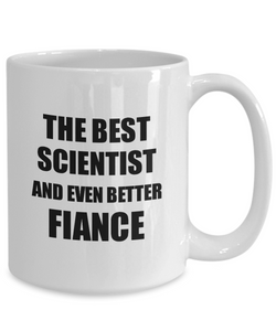 Scientist Fiance Mug Funny Gift Idea for Betrothed Gag Inspiring Joke The Best And Even Better Coffee Tea Cup-Coffee Mug