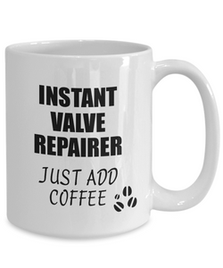 Valve Repairer Mug Instant Just Add Coffee Funny Gift Idea for Coworker Present Workplace Joke Office Tea Cup-Coffee Mug