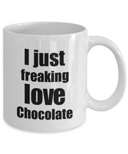 Load image into Gallery viewer, Chocolate Lover Mug I Just Freaking Love Funny Gift Idea For Foodie Coffee Tea Cup-Coffee Mug