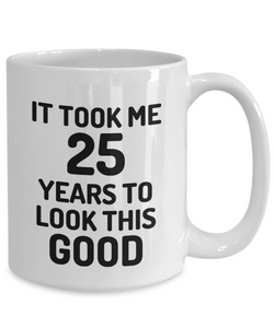 25th Birthday Mug 25 Year Old Anniversary Bday Funny Gift Idea for Novelty Gag Coffee Tea Cup-[style]