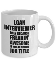 Load image into Gallery viewer, Loan Interviewer Mug Freaking Awesome Funny Gift Idea for Coworker Employee Office Gag Job Title Joke Tea Cup-Coffee Mug