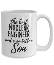 Load image into Gallery viewer, Nuclear Engineer Son Funny Gift Idea for Child Coffee Mug The Best And Even Better Tea Cup-Coffee Mug