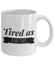 Load image into Gallery viewer, Tired as a Mother Funny mug 2-Coffee Mug